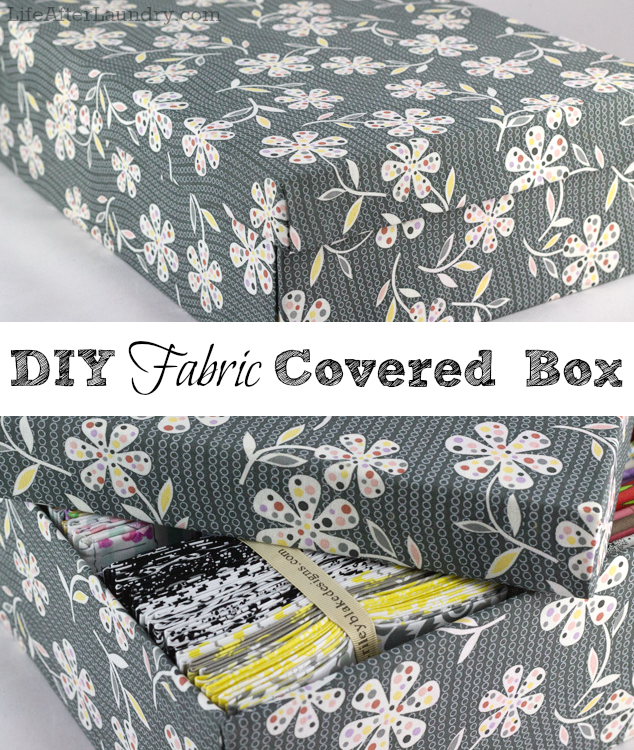 DIY Fabric Covered Box with Lid  LifeAfterLaundry.com  #DIY #Crafts #Organization