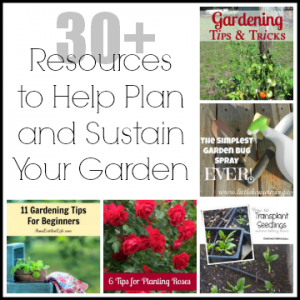 30+ Resources to Help you Plan and Sustain your Garden