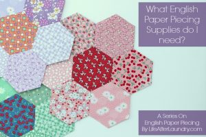 What English Paper Piecing Supplies do I need?